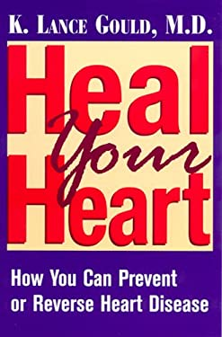 Heal Your Heart: How You Can Prevent or Reverse Heart Disease 9780813528960