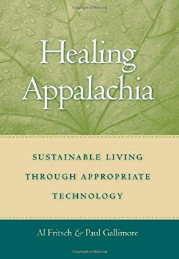 Healing Appalachia: Sustainable Living Through Appropriate Technology 9780813124315