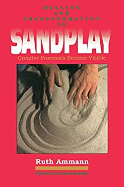 Healing and Transformation in Sandplay: Creative Processes Made Visible 9780812691412