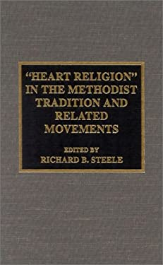 Heart Religion in the Methodist Tradition and Related Movements 9780810840577