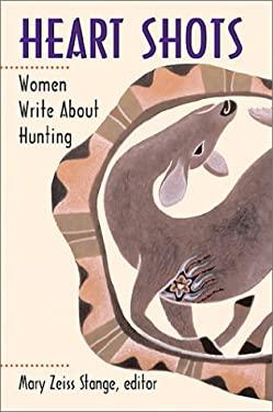 Heart Shots: Women Write about Hunting 9780811700443