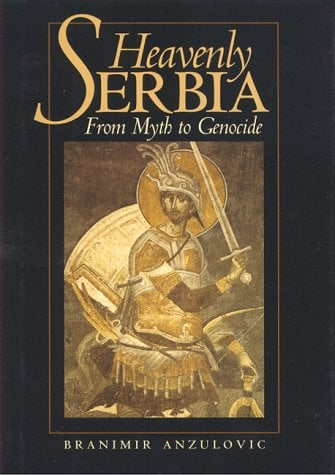 Heavenly Serbia: From Myth to Genocide 9780814706718