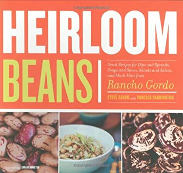 Heirloom Beans: Great Recipes for Dips and Spreads, Soups and Stews, Salads and Salsas, and Much More from Rancho Gordo 9780811860697