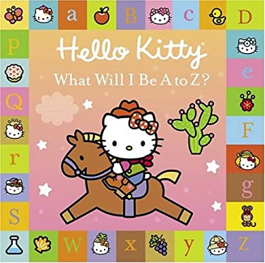 Hello Kitty: What Will I Be A to Z? 9780810958500