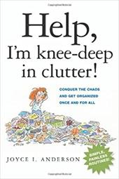 Help, I'm Knee-Deep in Clutter!: Conquer the Chaos and Get Organized Once and for All