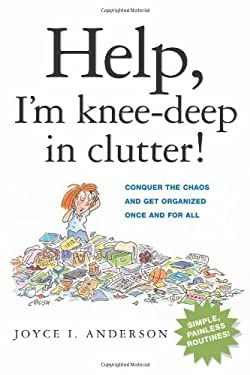 Help, I'm Knee-Deep in Clutter!: Conquer the Chaos and Get Organized Once and for All 9780814474204