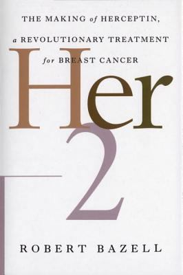 Her-2: The Making of Herceptin, a Revolutionary Treatment for Breast Cancer 9780812991840