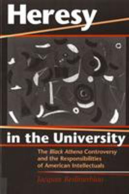 Heresy in the University: The Black Athena Controversy and the Responsibilities of American Intellectuals 9780813525884