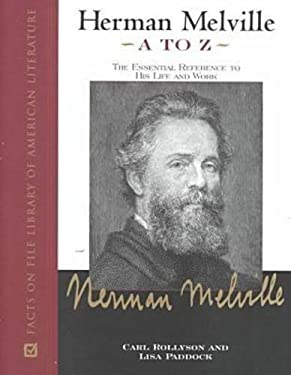 Herman Melville A to Z: The Essential Reference to His Life and Work 9780816038510