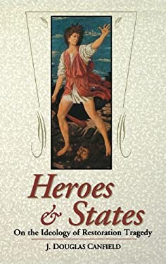 Heroes & States: On the Ideology of Restoration Tragedy 9780813121253