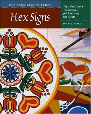 Hex Signs: Tips, Tools, and Techniques for Learning the Craft 9780811703222