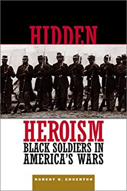 Hidden Heroism: Black Soldiers in America's Wars from Colonial Times to Today 9780813338583