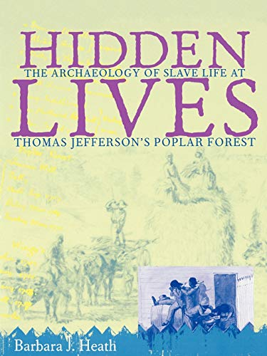 Hidden Lives: The Archaeology of Slave Life at Thomas Jefferson's Poplar Forest 9780813918679