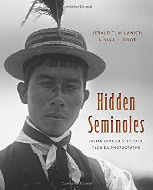 Hidden Seminoles: Julian Dimock's Historic Florida Photographs 9780813036960