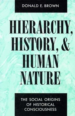 Hierarchy, History, and Human Nature: The Social Origins of Historical Consciousness 9780816510603
