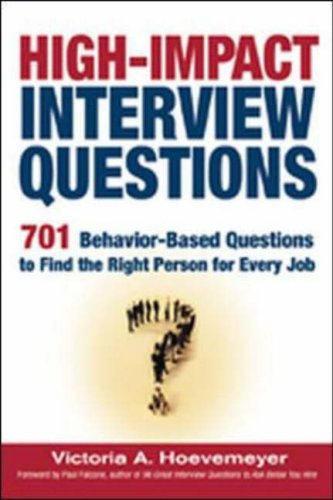 High-Impact Interview Questions: 701 Behavior-Based Questions to Find the Right Person for Every Job 9780814473016