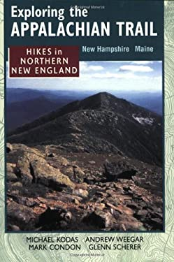 Exploring the Appalachian Trail: Hikes in North New England 9780811726672
