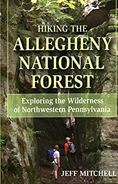 Hiking the Allegheny National Forest: Exploring the Wilderness of Northwestern Pennsylvania 9780811733724