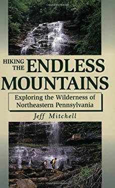 Hiking the Endless Mountains: Exploring the Wilderness of Northeast Pennsylvania 9780811726481
