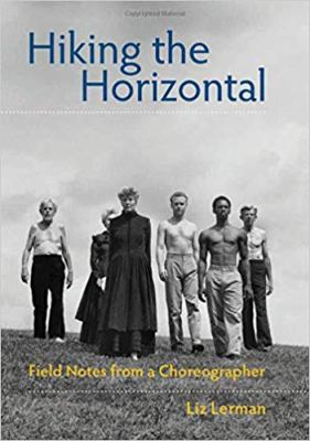 Hiking the Horizontal: Field Notes from a Choreographer 9780819569516