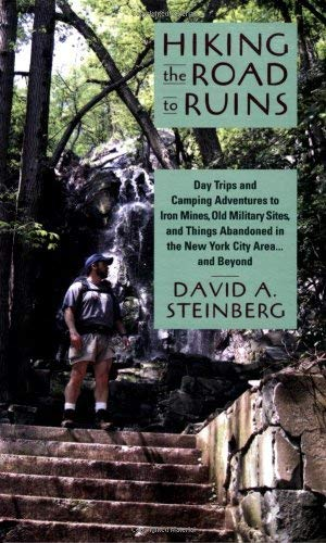 Hiking the Road to Ruins: Day Trips and Camping Adventures to Iron Mines, Old Military Sites, and Things Abandoned in the New York City Area... 9780813540351