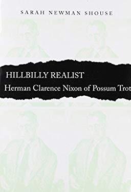 Hillbilly Realist: Herman Clarence Nixon of Possum Trot 9780817351496