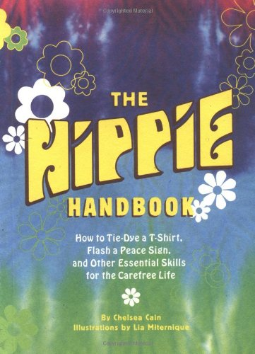Hippie Handbook: How to Tie-Dye A T-Shirt, Flash a Peace Sign, and Other Essential Skills for the Carefree Life 9780811843201
