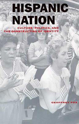 Hispanic Nation: Culture, Politics, and the Constructing of Identity - Fox, Geoffrey