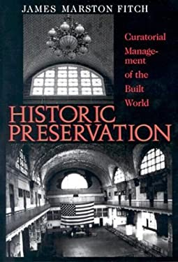 Historic Preservation Historic Preservation: Curatorial Management of the Built World Curatorial Management of the Built World 9780813912721