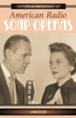 Historical Dictionary of American Radio Soap Operas 9780810853232