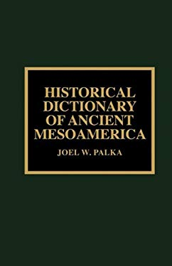 Historical Dictionary of Ancient Mesoamerica 9780810837157