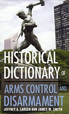 Historical Dictionary of Arms Control and Disarmament 9780810850606