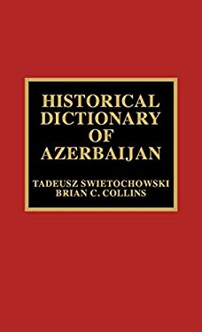 Historical Dictionary of Azerbaijan 9780810835504