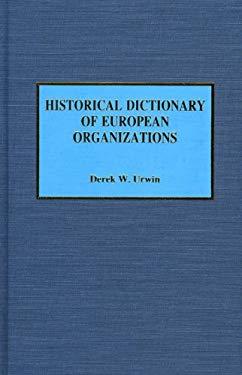 Historical Dictionary of European Organizations 9780810828384