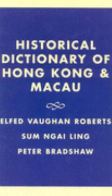 Historical Dictionary of Hong Kong and Macau 9780810825741