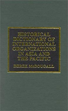 Historical Dictionary of International Organizations in Asia and the Pacific 9780810840935
