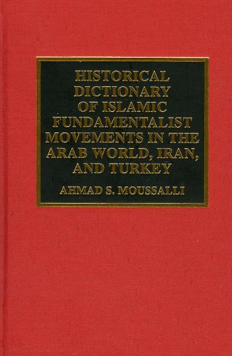 Historical Dictionary of Islamic Fundamentalist Movements in the Arab World: Iran and Turkey 9780810836099