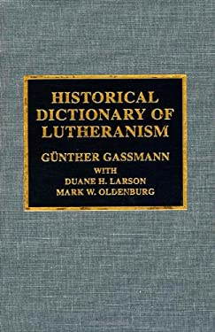 Historical Dictionary of Lutheranism 9780810839458