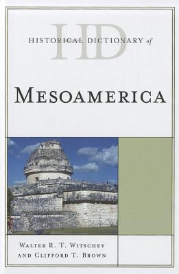 Historical Dictionary of Mesoamerica 9780810871670