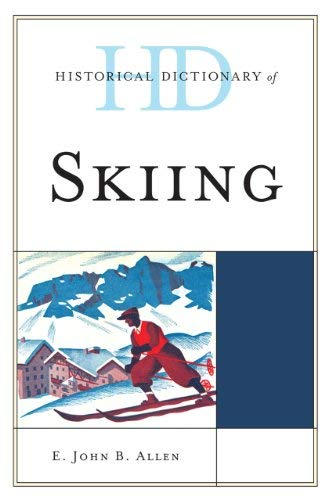 Historical Dictionary of Skiing 9780810868021