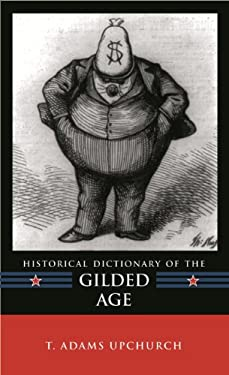Historical Dictionary of the Gilded Age 9780810858299
