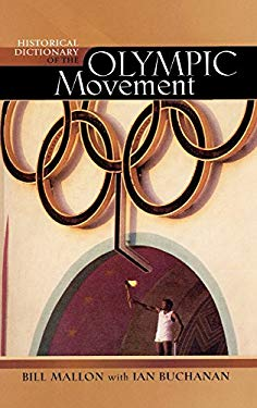 Historical Dictionary of the Olympic Movement 9780810855748
