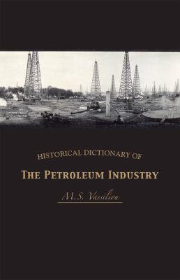 Historical Dictionary of the Petroleum Industry 9780810859937