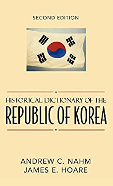 Historical Dictionary of the Republic of Korea: 2nd Edition 9780810849495