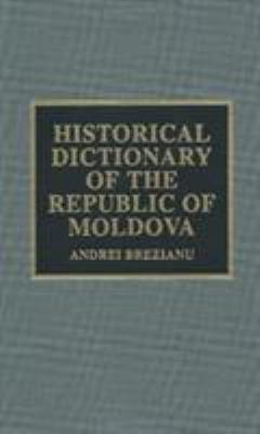 Historical Dictionary of the Republic of Moldova 9780810837348