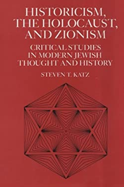 Historicism, the Holocaust, and Zionism: Critical Studies in Modern Jewish Thought and History 9780814746479