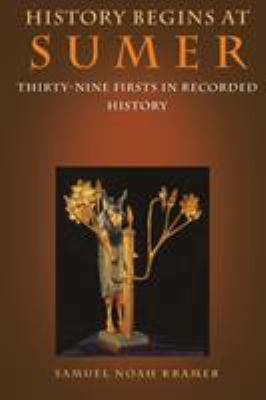 History Begins at Sumer: Thirty-Nine Firsts in Recorded History 9780812212761