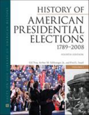History of American Presidential Elections, 1789-2008, Fourth Edition, 3-Volume Set 9780816082209