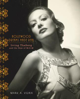 Hollywood Dreams Made Real: Irving Thalberg and the Rise of M-G-M 9780810972346