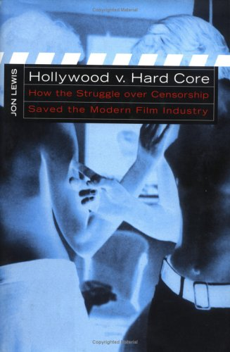 Hollywood V. Hard Core: How the Struggle Over Censorship Created the Modern Film Industry 9780814751428